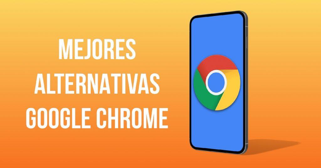 5 alternativas de Google Chrome para un mejor navegador en escritorio o móvil